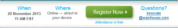 20 November 2013 11 AM EST  Online  Register Now  Questions?  innovate@wainhouse.com